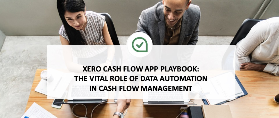 Xero Cash Flow App Playbook: The Vital Role of Data Automation in Cash Flow Management