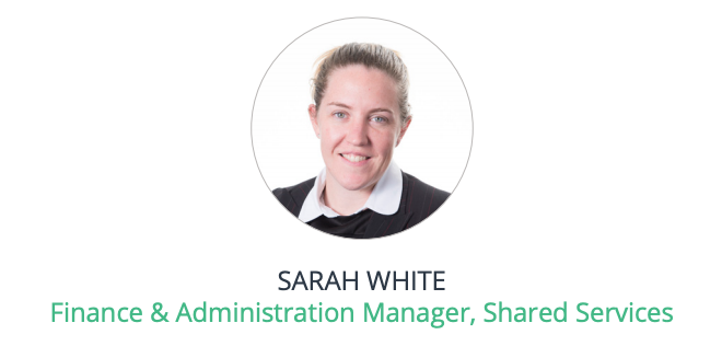 SARAH WHITE Finance & Administration Manager, Shared Services